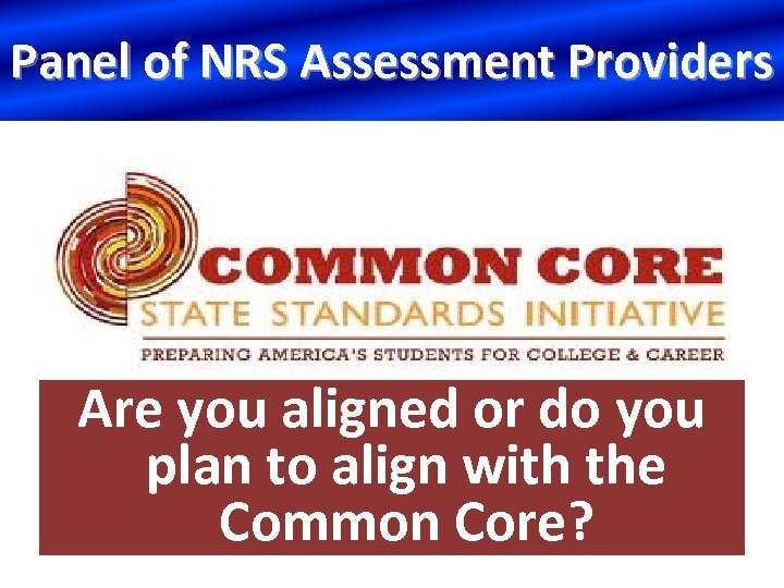 Panel of NRS Assessment Providers Are you aligned or do you plan to align