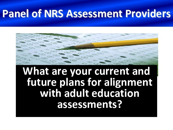 Panel of NRS Assessment Providers What are your current and future plans for alignment