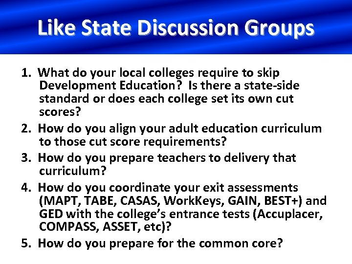 Like State Discussion Groups 1. What do your local colleges require to skip Development