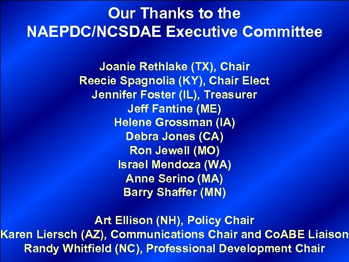 Our Thanks to the NAEPDC/NCSDAE Executive Committee Joanie Rethlake (TX), Chair Reecie Spagnolia (KY),