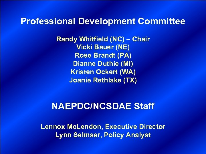 Professional Development Committee Randy Whitfield (NC) – Chair Vicki Bauer (NE) Rose Brandt (PA)