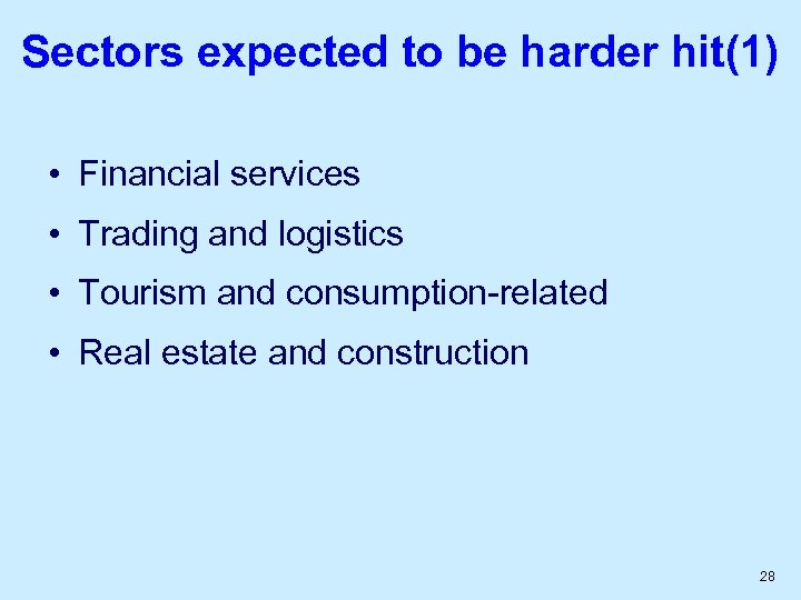 Sectors expected to be harder hit(1) • Financial services • Trading and logistics •