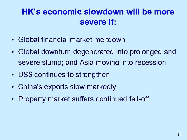 HK's economic slowdown will be more severe if: • Global financial market meltdown •