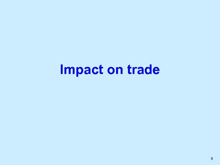 Impact on trade 5