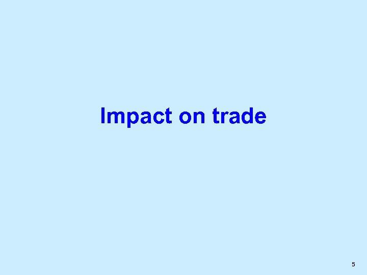 Impact on trade 5