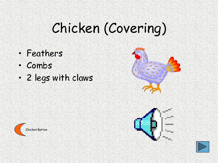 Chicken (Covering) • Feathers • Combs • 2 legs with claws Chicken Button