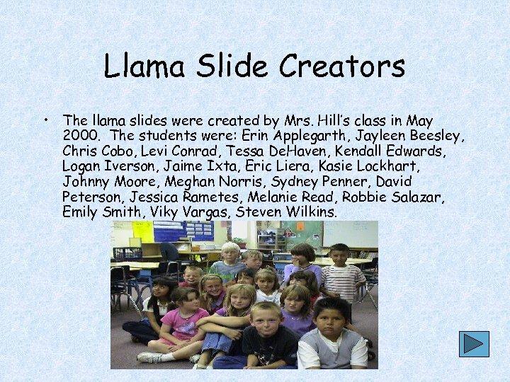 Llama Slide Creators • The llama slides were created by Mrs. Hill's class in