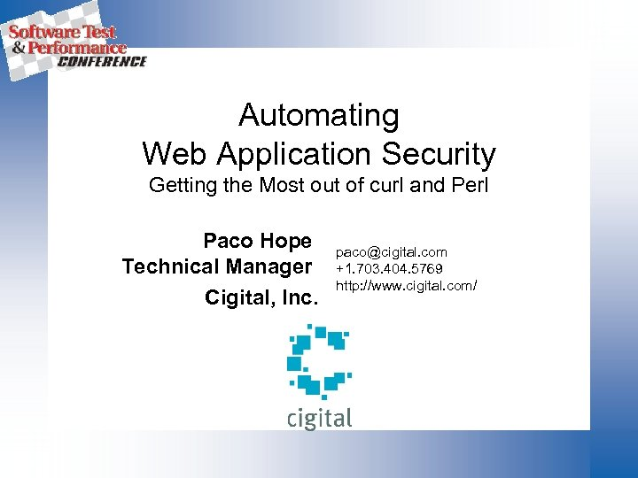 Automating Web Application Security Getting the Most out of curl and Perl Paco Hope