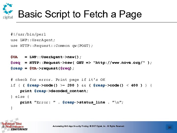 Basic Script to Fetch a Page #!/usr/bin/perl use LWP: : User. Agent; use HTTP:
