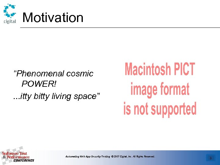 """Motivation """"Phenomenal cosmic POWER!. . . itty bitty living space"""" Automating Web App Security"""
