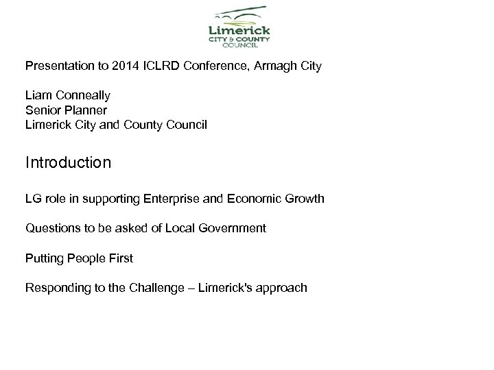 Presentation to 2014 ICLRD Conference, Armagh City Liam Conneally Senior Planner Limerick City and