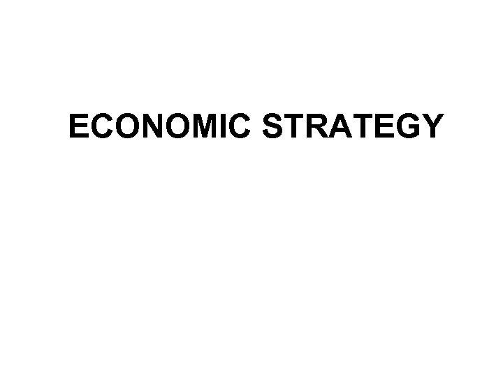 ECONOMIC STRATEGY