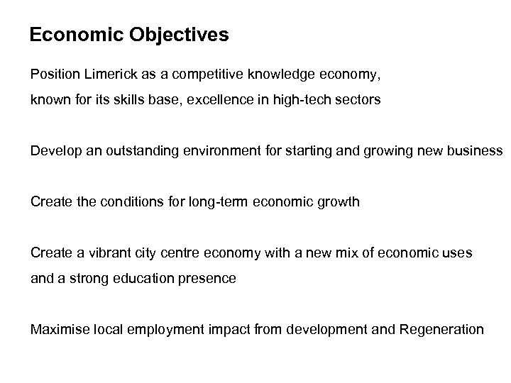 Economic Objectives Economic objectives Position Limerick as a competitive knowledge economy, known for its