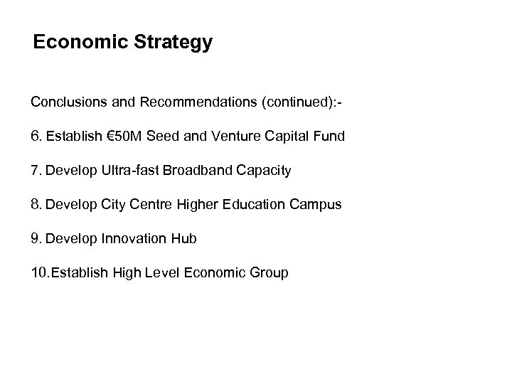 Economic objectives Economic Strategy Conclusions and Recommendations (continued): - 6. Establish € 50 M