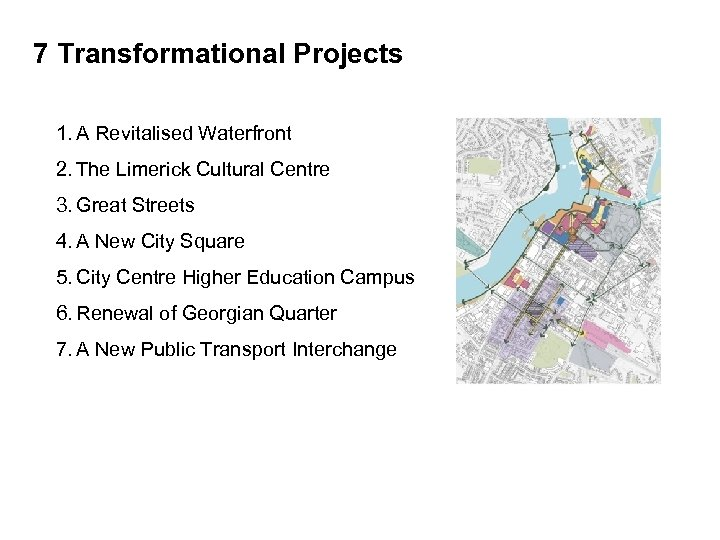 7 Transformational Projects 1. A Revitalised Waterfront 2. The Limerick Cultural Centre 3. Great