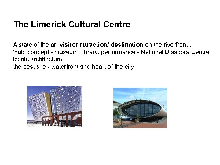The Limerick Cultural Centre A state of the art visitor attraction/ destination on the
