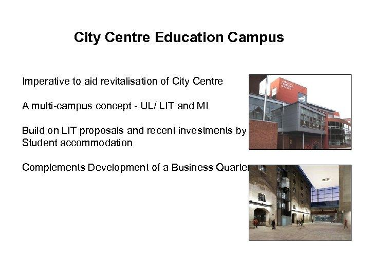 City Centre Education Campus Imperative to aid revitalisation of City Centre A multi-campus concept