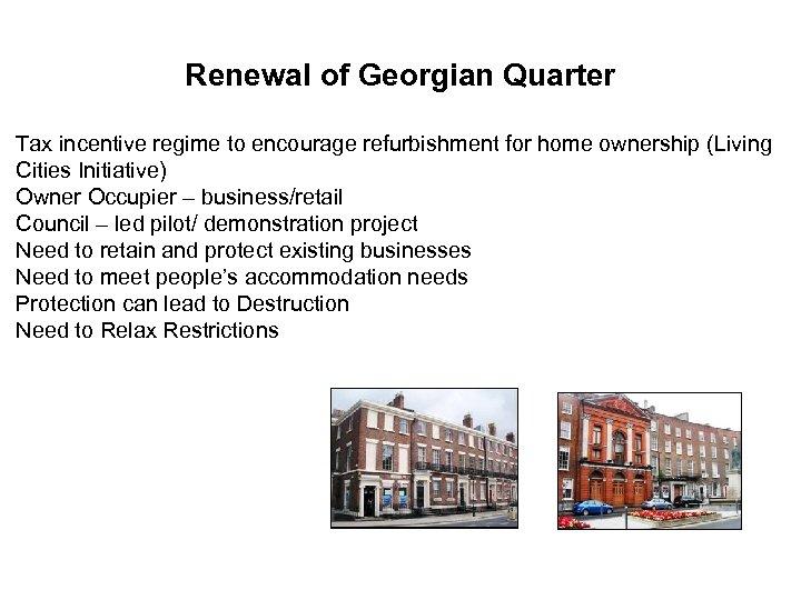 Renewal of Georgian Quarter Tax incentive regime to encourage refurbishment for home ownership (Living