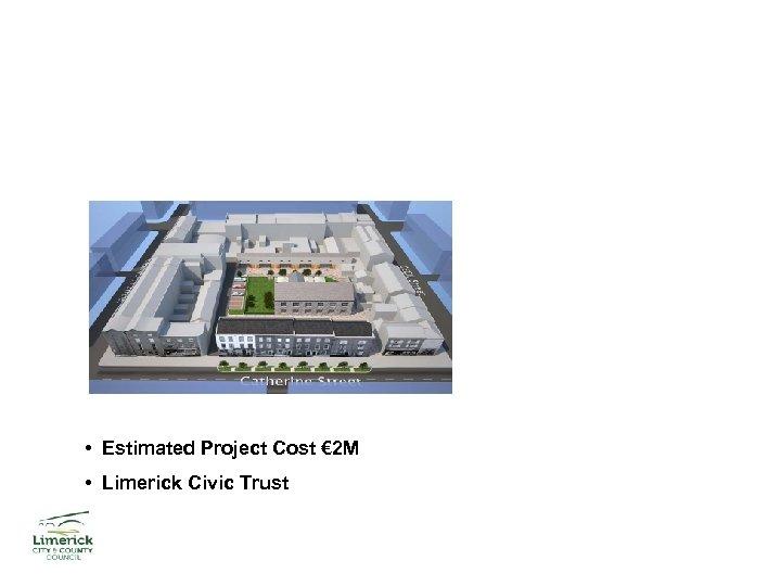 Georgian Block – Demonstration Project • Estimated Project Cost € 2 M • Limerick