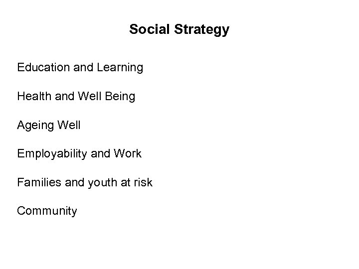 Social Strategy Education and Learning Health and Well Being Ageing Well Employability and Work