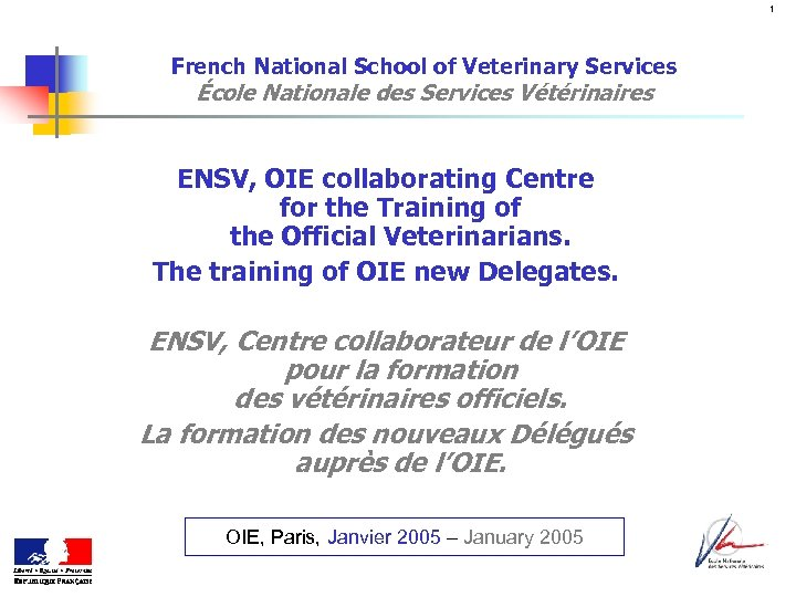 1 French National School of Veterinary Services École Nationale des Services Vétérinaires ENSV, OIE