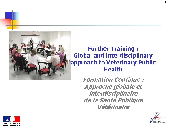 21 Further Training : Global and interdisciplinary approach to Veterinary Public Health Formation Continue