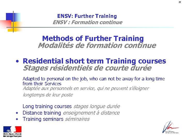 22 ENSV: Further Training ENSV : Formation continue Methods of Further Training Modalités de