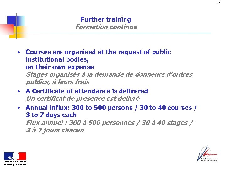 23 Further training Formation continue • Courses are organised at the request of public
