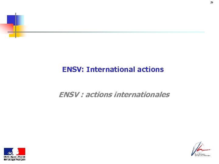 29 ENSV: International actions ENSV : actions internationales