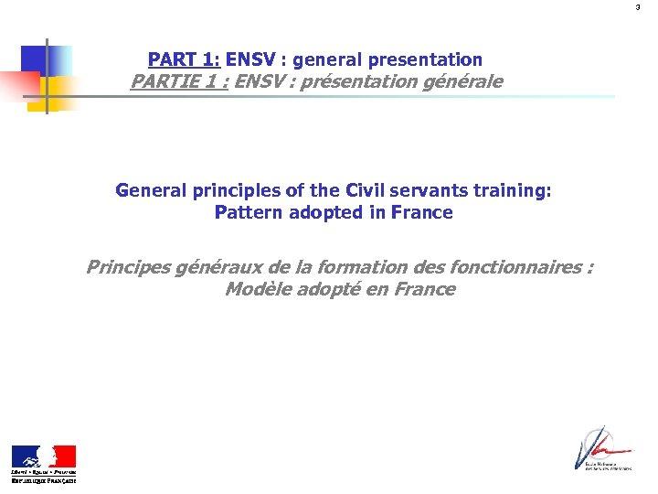 3 PART 1: ENSV : general presentation PARTIE 1 : ENSV : présentation générale