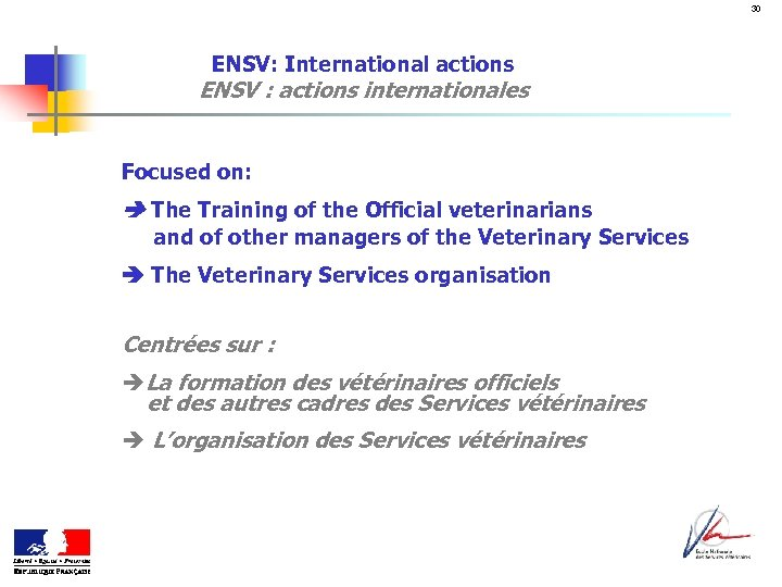 30 ENSV: International actions ENSV : actions internationales Focused on: The Training of the