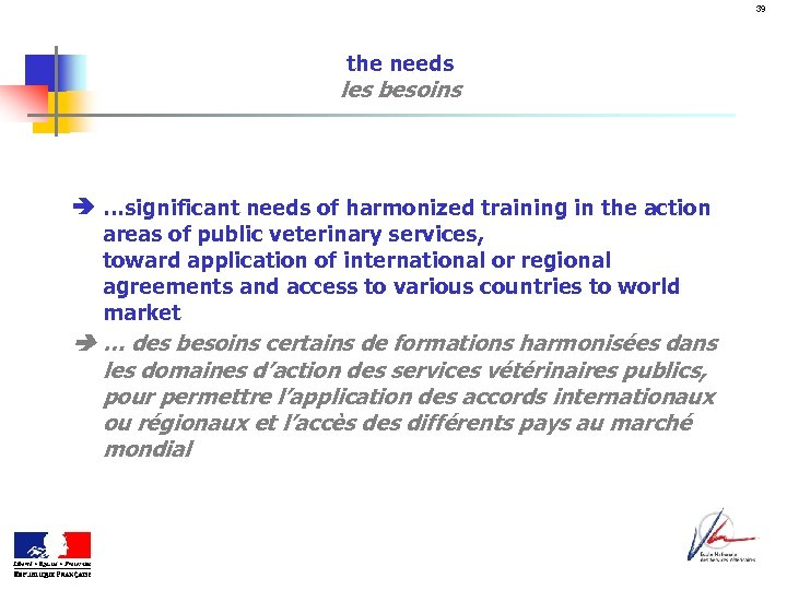 39 the needs les besoins …significant needs of harmonized training in the action areas