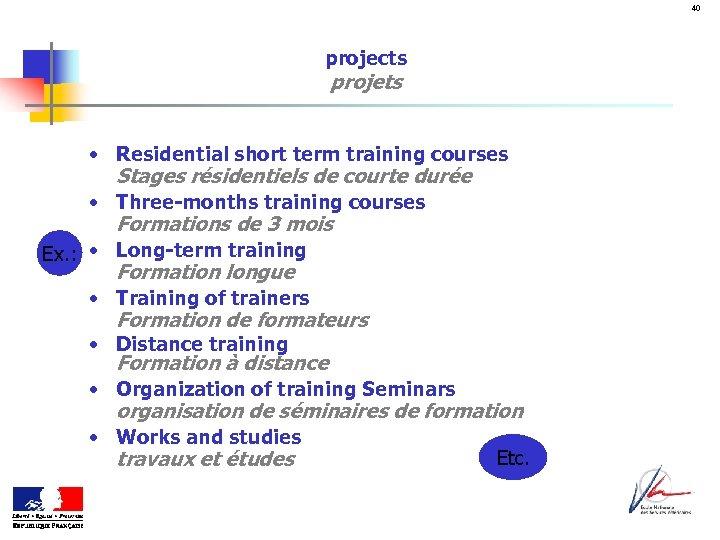 40 projects projets • Residential short term training courses Stages résidentiels de courte durée