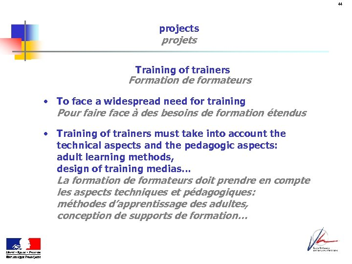 44 projects projets Training of trainers Formation de formateurs • To face a widespread
