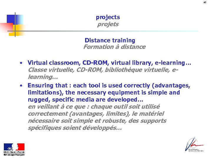 45 projects projets Distance training Formation à distance • Virtual classroom, CD-ROM, virtual library,