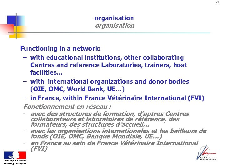 47 organisation Functioning in a network: – with educational institutions, other collaborating Centres and