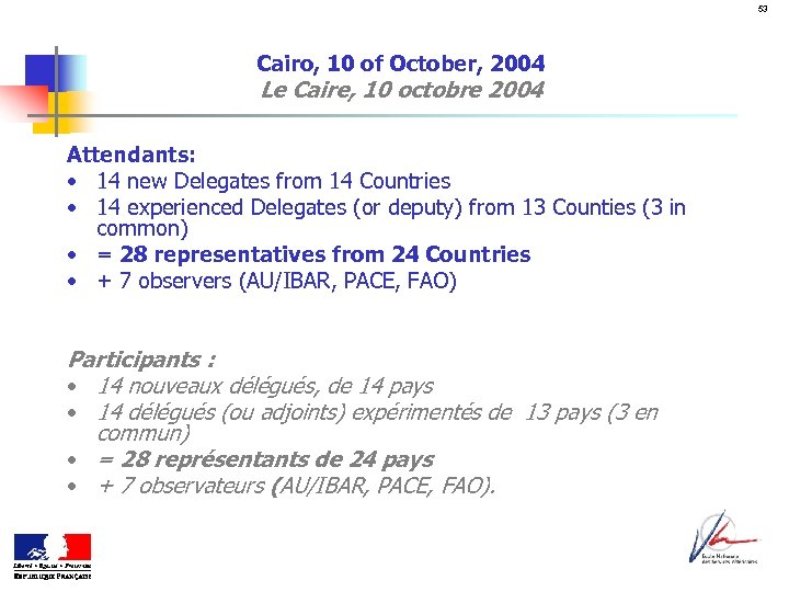 53 Cairo, 10 of October, 2004 Le Caire, 10 octobre 2004 Attendants: • 14
