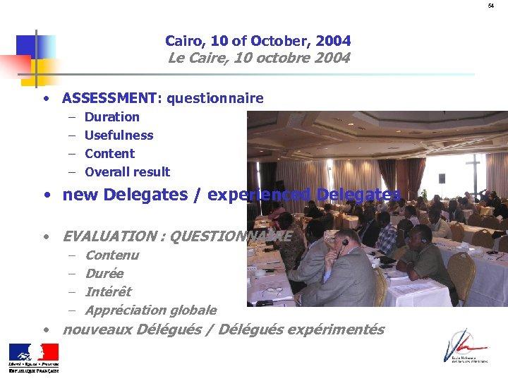 54 Cairo, 10 of October, 2004 Le Caire, 10 octobre 2004 • ASSESSMENT: questionnaire