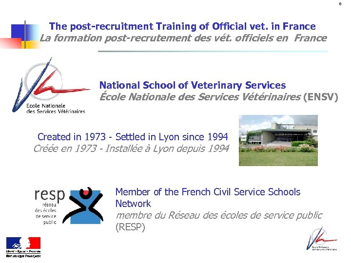 6 The post-recruitment Training of Official vet. in France La formation post-recrutement des vét.