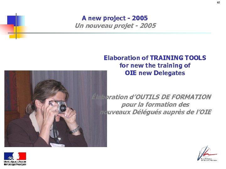 63 A new project - 2005 Un nouveau projet - 2005 Elaboration of TRAINING