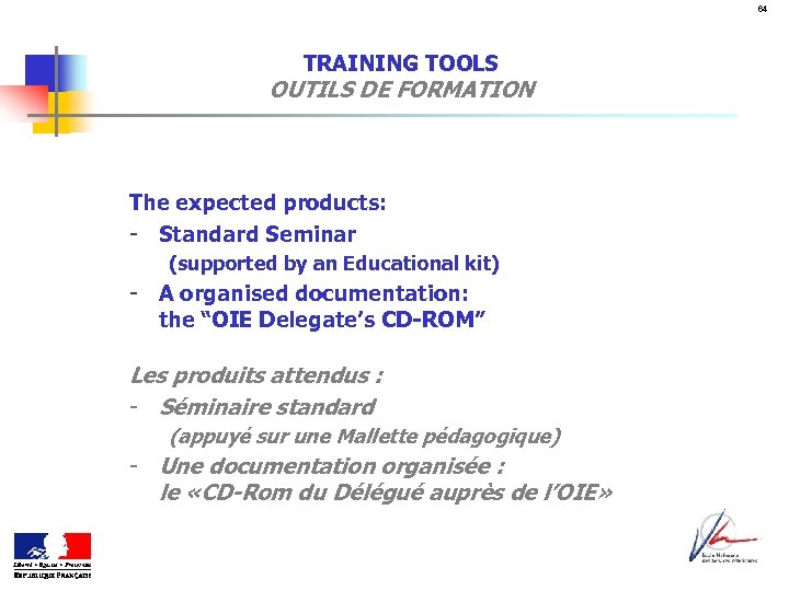 64 TRAINING TOOLS OUTILS DE FORMATION The expected products: - Standard Seminar (supported by