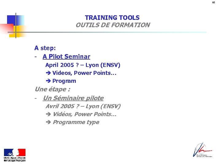 65 TRAINING TOOLS OUTILS DE FORMATION A step: - A Pilot Seminar April 2005
