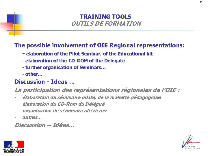 78 TRAINING TOOLS OUTILS DE FORMATION The possible involvement of OIE Regional representations: -