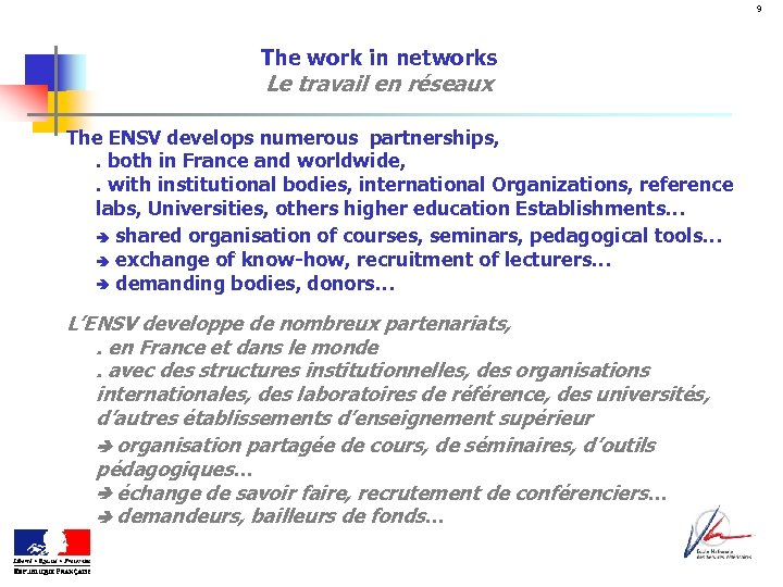 9 The work in networks Le travail en réseaux The ENSV develops numerous partnerships,
