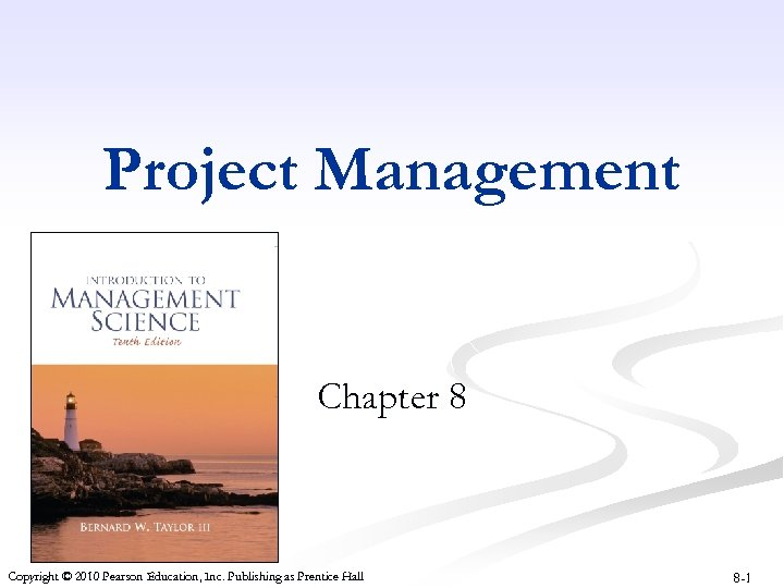Project Management Chapter 8 Copyright © 2010 Pearson Education, Inc. Publishing as Prentice Hall