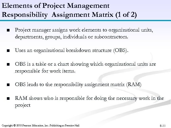 Elements of Project Management Responsibility Assignment Matrix (1 of 2) ■ Project manager assigns