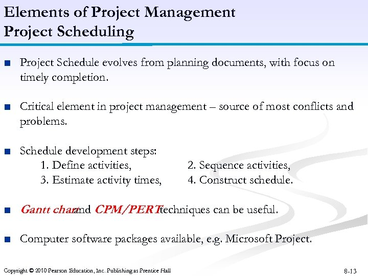 Elements of Project Management Project Scheduling ■ Project Schedule evolves from planning documents, with