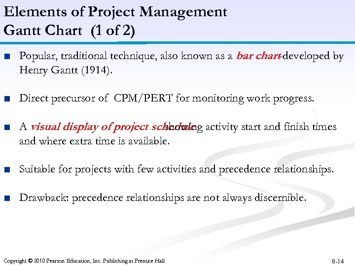 Elements of Project Management Gantt Chart (1 of 2) ■ Popular, traditional technique, also