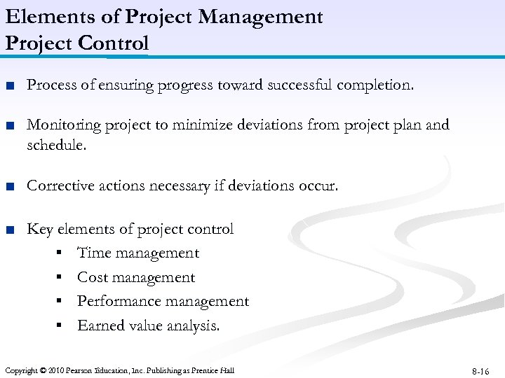 Elements of Project Management Project Control ■ Process of ensuring progress toward successful completion.