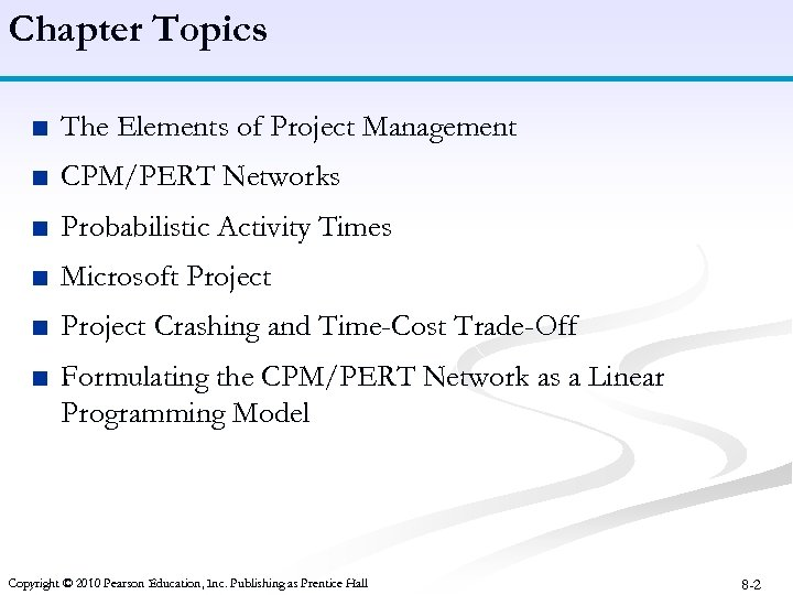 Chapter Topics ■ The Elements of Project Management ■ CPM/PERT Networks ■ Probabilistic Activity